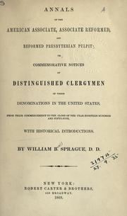 Cover of: Annals of the American Associate, Associate Reformed, and Reformed Presbyterian pulpit: or, Commemorative notices of distinguished clergymen of these denominations in the United States, from their commencement to the close of the year eighteen hundred and fifty-five, with historical introductions.