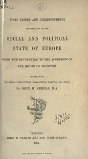 Cover of: State papers and correspondence illustrative of the social and political state of Europe from the Revolution to the accession of the house of Hanover