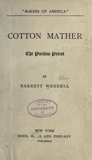Cotton Mather, the Puritan priest by Barrett Wendell