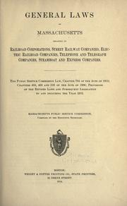 Cover of: General laws of Massachusetts relating to railroad corporations, street railway companies, electric railroad companies, telephone and telegraph companies, steamboat and express companies