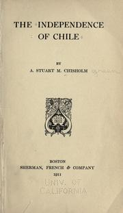 The independence of Chile by Adam Stuart Muir Chisholm