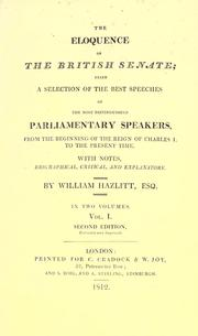 Cover of: The eloquence of the British Senate: A selection of the best speeches of the most distinguished parliamentary speakers, from ... the reign of Charles I to the present time. With notes, biographical, critical, and explanatory.