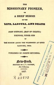 Cover of: The Missionary pioneer, or A brief memoir of the life, labours, and death of John Stewart, (man of colour) founder, under God of the mission among the Wyandotts at Upper Sandusky, Ohio by
