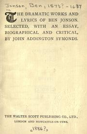 Cover of: The dramatic works and lyrics of Ben Jonson: Selected, with an essay, biographical and critical