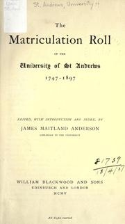 Cover of: The matriculation roll of the University of St. Andrews, 1747-1897 by University of St. Andrews.