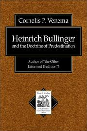 Cover of: Heinrich Bullinger and the Doctrine of Predestination | Cornelis P. Venema
