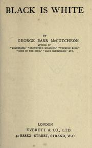 Cover of: Black is white | McCutcheon, George Barr