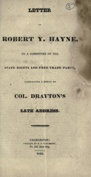 Cover of: Letter of Robert Y. Hayne, to a committee of the State Rights and Free Trade Party, embracing a reply to Col. Drayton's late address