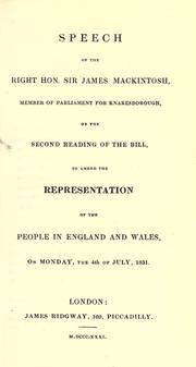 Cover of: Speech of the Right Hon. Sir James Mackintosh, member of Parliament for Knaresborough, on the second reading of the bill to amend the representation of the people in England and Wales, on Monday, the 4th of July, 1831