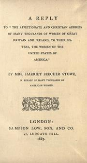 "Cover of: A reply to ""The affectionate and Christian address of many thousands of women of Great Britain and Ireland, to their sisters, the women of the United states of America.""  By Mrs. Harriet Beecher Stowe, in behalf of many thousands of American women"