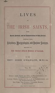 Cover of: Lives of the Irish Saints | compiled from calendars, martyrologies, and various sources relating to the ancient church history of Ireland by the Rev. John O'Hanlon.