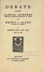 Cover of: Debate between Samuel Gompers and Henry J. Allen at Carnegie hall, New York, May 28, 1920