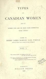 Cover of: Types of Canadian women and of women who are or have been connected with Canada | vol. 1 / edited by Henry James Morgan.