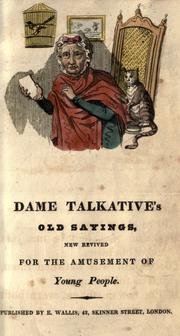 Dame Talkative's old sayings, new revived for the amusement of young people