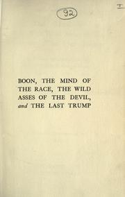 Cover of: Boon, The mind of the race, The wild asses of the devil, and The last trump: being a first selection from the literary remains of George Boon, appropriate to the times