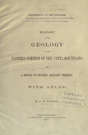 Cover of: Report on the geology of the eastern portion of the Uinta Mountains and a region of country adjacent thereto