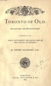Cover of: Toronto of old: collections and recollections illustrative of the early settlement and social life of the capital of Ontario