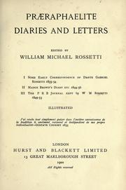 Cover of: Praeraphaelite diaries and letters: I. Some early correspondence of D. G. Rossetti 1835-54.  II. Madox Brown's diary etc. 1844-56.  III. The P.R.B. journal kept by W. M. Rossetti 1849-53.