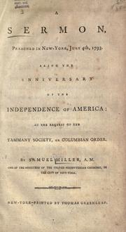 Cover of: A sermon, preached in New-York, July 4th, 1793: Being the anniversary of the independence of America: at the request of the Tammany Society, or Columbian Order.