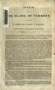 Cover of: Speech of Mr. Slade, of Vermont, in favor of a protecting tariff, delivered in the House of Representatives, December 20, 1841