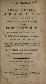 Cover of: The Royal English grammar, containing what is necessary to the knowledge of the English tongue, laid down in a plain and familiar way