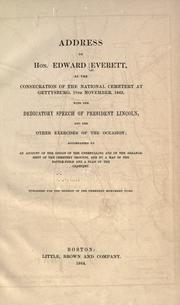 Cover of: Address of Hon. Edward Everett, at the consecration of the National cemetery at Gettysburg, 19th November, 1863