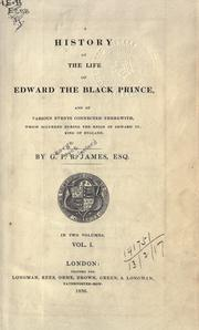 Cover of: A history of the life of Edward the Black Prince and of various events connected therewith, which occurred during the reign of Edward III, King of England