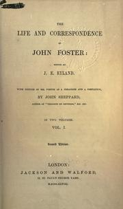 Cover of: Life and correspondence: Edited by J.E. Ryland, with notices of Mr. Foster as a preacher and a companion