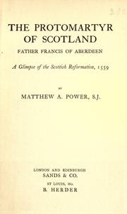 Cover of: The protomartyr of Scotland, Father Francis of Aberdeen by Matthew A. Power