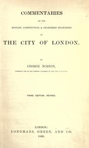 Commentaries on the history, constitution, and chartered franchises of the city of London by George Norton