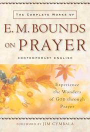 Cover of: The complete works of E.M. Bounds on prayer: experience the wonders of God through prayer.