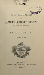Cover of: Inaugural address of Samuel Abbott Green, Mayor of Boston ; together with the address of Charles E. Pratt, president of the common council, January 2, 1882