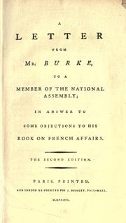 Cover of: A letter from Mr. Burke, to a member of the National Assembly: in answer to some objections to his book on French affairs.