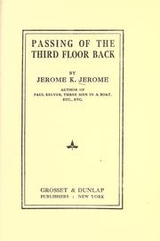 Cover of: The passing of the third floor back: an idle fancy in a prologue, a play, and an epilogue