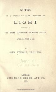 Cover of: Notes of a course of nine lectures on light delivered at the Royal institution of Great Britain April 8-June 3, 1869