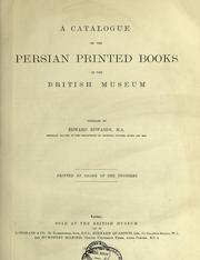 Cover of: A catalogue of the Persian printed books in the British Museum, comp. by Edward Edwards. by British Museum. Department of Oriental Printed Books and Manuscripts.