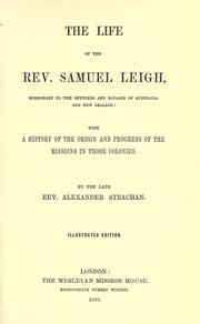 Cover of: The life of the Rev. Samuel Leigh, missionary to the settlers and savages of Australia and New Zealand