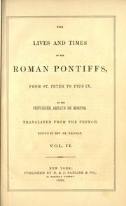 Cover of: The Lives and times of the Roman Pontiffs from St. Peter to Pius IX. by Alexis Francois Artaud de Montor