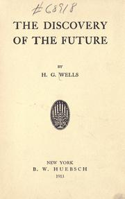 Cover of: The discovery of the future: a discourse delivered to the Royal Institution on January 24, 1902