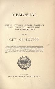 Cover of: A memorial of Crispus Attucks, Samuel Maverick, James Caldwell, Samuel Gray, and Patrick Carr
