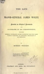 The life of Major-General James Wolfe by Wright, Robert.