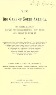 Cover of: The big game of North America: Its habits, habitat, haunts, and characteristics; how, when, and where to hunt it ...