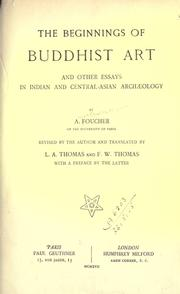 The beginnings of Buddhist art and other essays in Indian and Central-Asian archaeology by A. Foucher