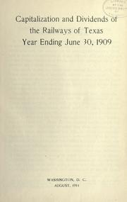 Cover of: Capitalization and dividends of the railways of Texas, year ending June 30, 1909