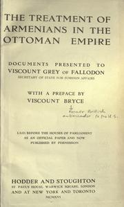 Cover of: The treatment of Armenians in the Ottoman empire: documents presented to Viscount Grey of Fallodon