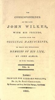 Cover of: The correspondence of the late John Wilkes: with his friends, printed from the original manuscripts in which are introduced memoirs of his life