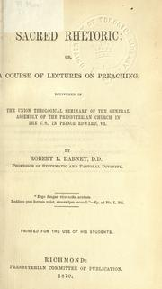 Cover of: Sacred rhetoric: or, A course of lectures on preaching. Delivered in the Union Theological Seminary of the General assembly of the Presbyterian church in the U.S., in Prince Edward, Va.