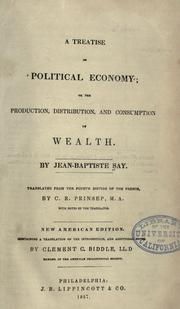 Cover of: A treatise on political economy: or, The production, distribution, and consumption of wealth