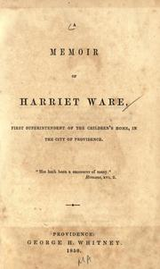 Cover of: A memoir of Harriet Ware, first superintendent of the Children's home, in the city of Providence ..