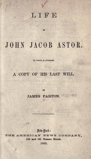 Cover of: Life of John Jacob Astor: to which is appended a copy of his last will